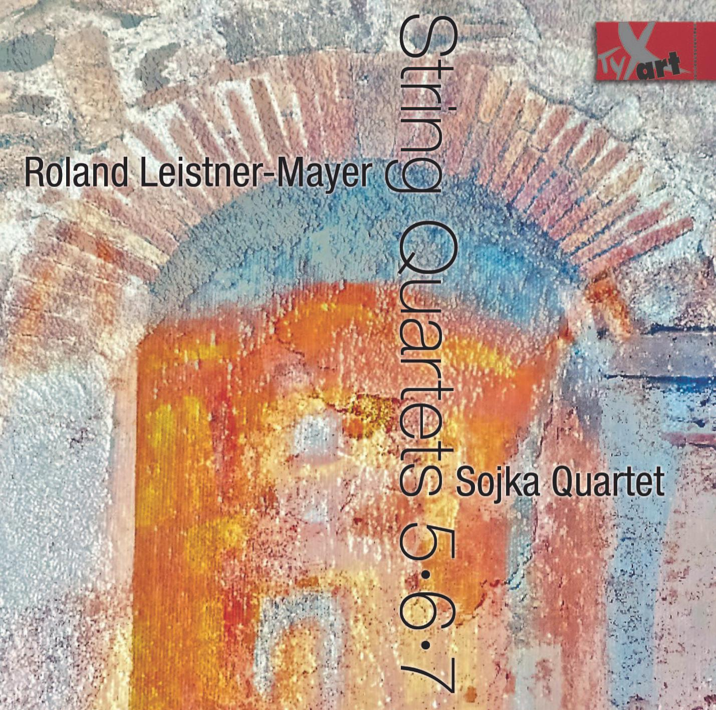 Sojka Quartet: String Quartets 5, 6, 7 - Roland Leistner-Mayer