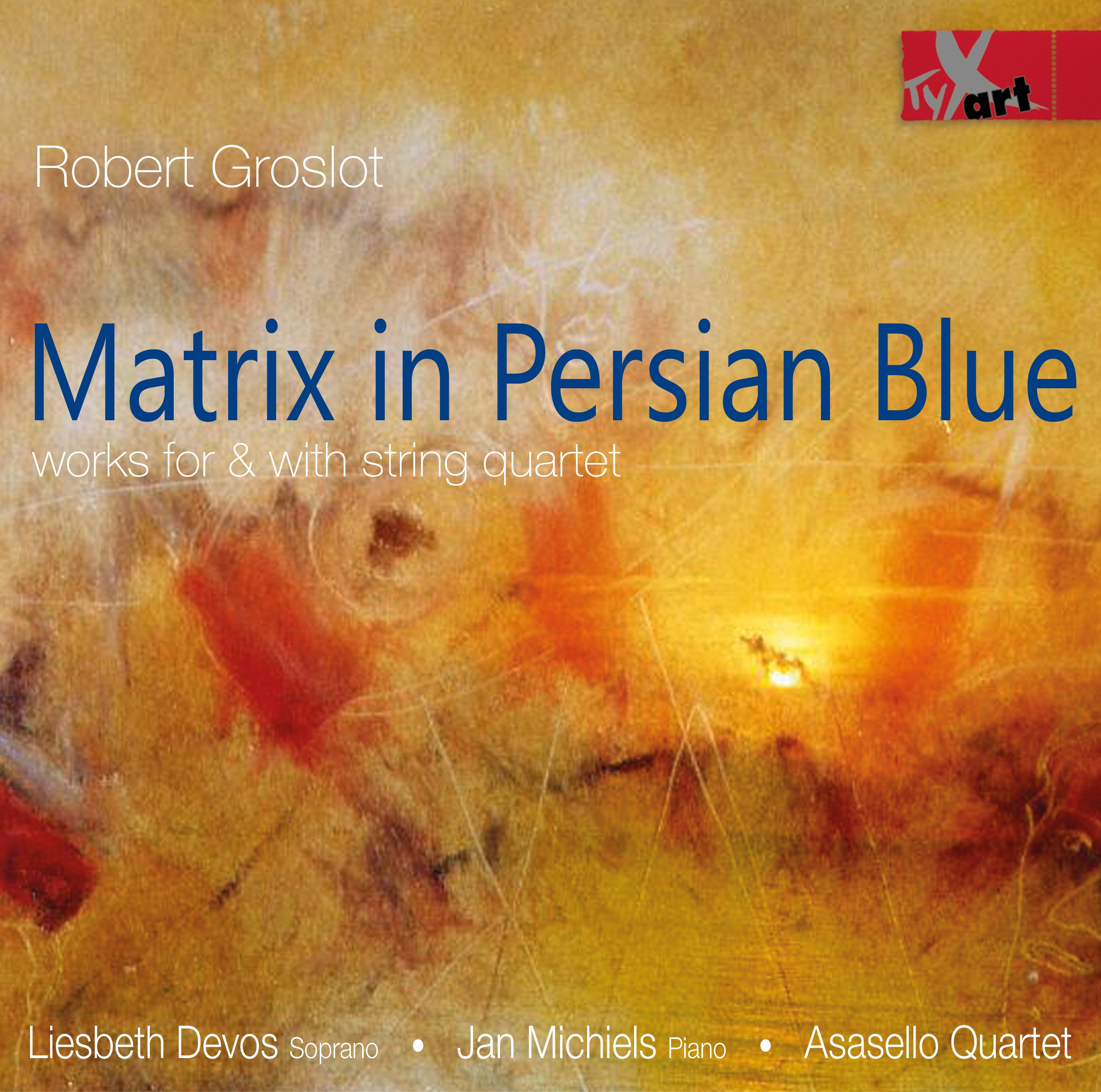 Robert Groslot: Matrix in Persian Blue - Works for and with String Quartet